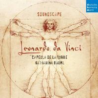 SOUNDSCAPE: LEONARDO DA VINCI/ CAPELLA DE LA TORRE, KATHARINA BAUML [사운드스케이프: 레오나르도 다 빈치 시대의 음악 - 카펠라 데 라 토레]