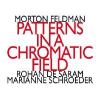PATTERNS IN A CHROMATIC FIELD/ ROHAN DE SARAM, MARIANNE SCHROEDER [모튼 펠드먼: 반음계적 필드 패턴 - 로한 드 사람, 마리안느 슈뢰더]