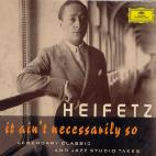 JASCHA HEIFETZ: IT AIN`T NECESSARILY SO