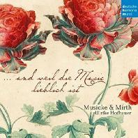 UND WEIL DIE MUSIC LIEBLICH IST/ MUSICKE & MIRTH, ULRIKE HOFBAUER [발타자르 프리치: 그리고 음악은 달콤하다 - 앙상블 뮤직 & 머스]