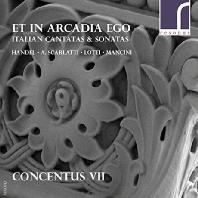 ET IN ARCADIA EGO: ITALIAN CANTATAS & SONATAS/ CONCENTUS 7 [헨델, A.스카를라티, 로티: 소프라노 칸타타 & 만치니: 리코더 소나타 1번 외]