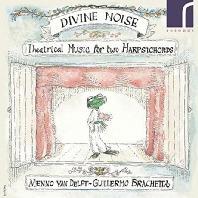 DIVINE NOISE: THEATRICAL MUSIC FOR 2 HARPSICHORDS/ MENNO VAN DELFT, GUILLERMO BRACHETTA [프랑스 극음악의 걸작들: 두 대의 하프시코드를 위한 모음곡]