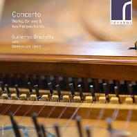 CONCERTO: WORKS FOR ONE & TWO HARPSICHORDS/ GUILLERMO BRACHETTA, MENNO VAN DELFT