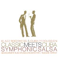 KLAZZ BROTHERS & CUBA PERCUSSION - CLASSIC MEETS CUBA SYMPHONIC SALSA