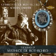 THE SONG OF MATHILDE DE ROTHSCHILD/ CHARLOTTE DE ROTHSCHILD, ADRIAN FARMER