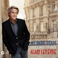 MY PARIS YEARS: FRENCH MUSIC FOR PIANO [나의 파리 시절: 프랑스 피아노 작품집 - 알랭 르페브르]