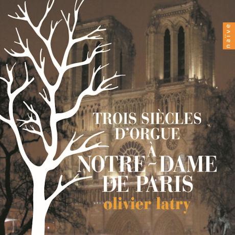TROIS SIECLES D`ORGUE A NOTRE-DAME DE PARIS [올리비에 라트리: 파리 노트르담 사원의 오르간 음악 300년]