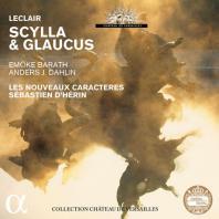 SCYLLA & GLAUCUS/ SEBASTIEN D'HERIN [르클레르: 오페라 <스킬라와 글라우쿠스> 전곡]