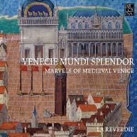 VENECIE MUNDI SPLENDOR: MARVELS OF MEDIEVAL VENICE [라 레베르디: 베니스의 찬란한 영광 - 중세 베니스 총독을 위한 음악]