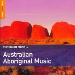 THE ROUGH GUIDE TO AUSTRALIAN ABORIGINAL <!HS>MUSIC<!HE>