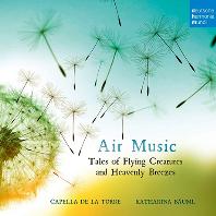 AIR MUSIC: TALES OF FLYING CREATURES AND HEAVENLY BREEZES/ KATHARINA BAUML [에어 뮤직 - 카펠라 데 라 토레, 카타리나 바우믈]