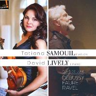 VIOLIN SONATAS/ TATIANA SAMOUIL, DAVID LIVELY [라벨, 포레, 드뷔시: 바이올린 소나타 - 타티아나 사무일]