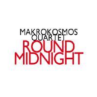 ROUND MIDNIGHT/ MAKROKOSMOS QUARTET [마크로코스모스 사중주단: 라운드 미드나잇]