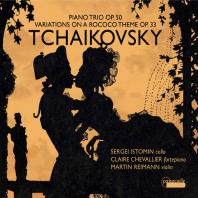 PIANO TRIO OP.50 & VARIATIONS ON A ROCOCO THEME OP.33/ SERGEI ISTOMIN, CLAIRE CHEVALLIER [차이코프스키: 피아노 트리오 A단조, 로코코 변주곡(오리지널 버전)]
