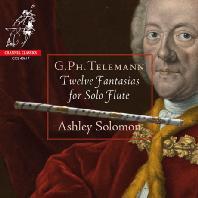 TWELVE FANTASIAS FOR SOLO FLUTE/ ASHLEY SOLOMON [텔레만: 무반주 플루트 환상곡 전곡 - 애슐리 솔로몬]