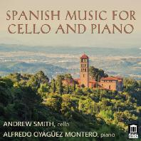 SPANISH MUSIC FOR CELLO AND PIANO/ ANDREW SMITH, ALFREDO OYAGUEZ MONTERO [스페인 첼로 음악 - 앤드류 스미스]