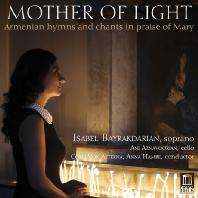 MOTHER OF LIGHT: ARMENIAN HYMNS AND CHANTS IN PRAISE OF MARY [이사벨 바이라크다리안: 빛의 성모 - 아르메니안 성모 찬양]