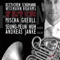 FROM BEETHOVEN TO PRESENT THE SOUND OF THE HORN/ MISCHA GREULL, SEUNG-YEUN HUH, ANDREAS JANKE [호른 작품집: 베토벤, 슈만, 비트만, 브람스 - 미샤 그륄, 허승연]