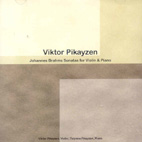 JOHANNES BRAHMS - SONATAS FOR VIOLIN & PIANO/ VIKTOR PIKAYZEN