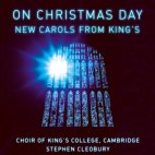 ON CHRISTMAS DAY: NEW CAROLS FROM KING`S