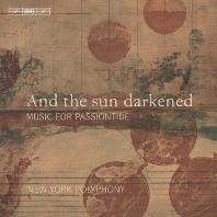 AND THE SUN DARKENED: MUSIC FOR PASSIONTIDE/ NEW YORK POLYPHONY [SACD HYBRID] [그리고 태양은 빛을 잃었다: 수난절 음악 - 뉴욕 폴리포니]