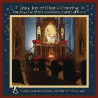 JESUS JOY OF MAN`S DESIRING: CHRISTMAS WITH THE DOMINICAN SISTERS OF MARY [도미니칸 수녀회: 예수 인간소망의 기쁨 - 성모성찬]