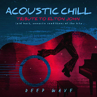 ACOUSTIC CHILL: TRIBUTE TO ELTON JOHN - LAID BACK, ACOUSTIC RENDITIONS OF THE HITS
