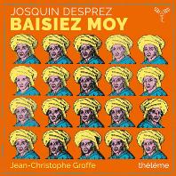 BAISIEZ MOY/ THELEME, JEAN-CHRISTOPHE GROFFE [조스캥 데프레: 키스해 줘요 - 세속 음악과 전자음악]