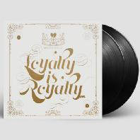 LOYALTY IS ROYALTY [LP]