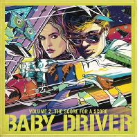 BABY DRIVER VOLUME 2: THE SCORE FOR A SCORE [베이비 드라이버 VOL.2]
