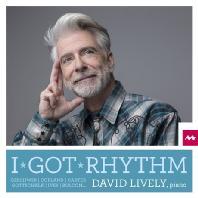 I GOT RHYTHM/ DAVID LIVELY [아이 갓 리듬: 20세기 미국 피아노 음악 - 데이비드 라이블리]