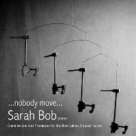 NOBODY MOVE/ SARAH BOB [우리 시대의 피아노 작품들: 보스턴의 뉴 갤러리 콘서트 시리즈 - 사라 봅]