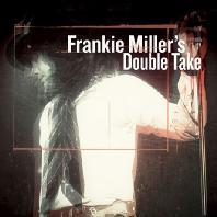 FRANKIE MILLER - FRANKIE MILLER'S DOUBLE TAKE