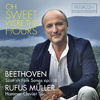 OH SWEET WERE THE HOURS/ RUFUS MULLER, HAMMER CLAVIER TRIO [베토벤: 스코틀랜드 민요 편곡집 - 루퍼스 뮐러]