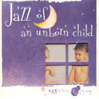 JAZZ OF AN UNBORN CHILD/ 재즈로 떠나는 태교 음악여행