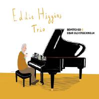 EDDIE HIGGINS TRIO - BEWITCHED & DEAR OLD STOCKHOLM