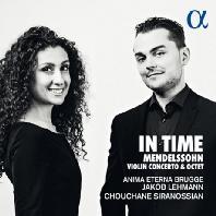 IN TIME: VIOLIN CONCERTO & OCTET/ CHOUCHANE SIRANOSSIAN, JAKOB LEHMANN [멘델스존: 바이올린 협주곡(초판본), 8중주]