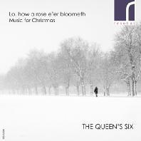 LO, HOW A ROSE E`ER BLOOMING: MUSIC FOR CHRISTMAS [지지 않는 장미를 보라: 크리스마스 음악 - 더 퀸즈 식스]