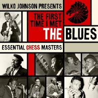 WILKO JOHNSON PRESENTS: THE FIRST TIME I MET THE BLUES [ESSENTIAL CHESS MASTERS]