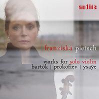 WORKS FOR SOLO VIOLIN/ FRANZISKA PIETSCH [바르톡, 프로코피에프, 이자이: 20세기 독주 바이올린 작품집 - 프란치스카 피치]