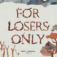 FOR LOSERS ONLY: SWEET SORROW 4 PART 2