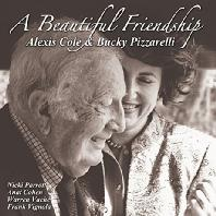 ALEXIS COLE/ BUCKY PIZZARELLI - A BEAUTIFUL FRIENDSHIP