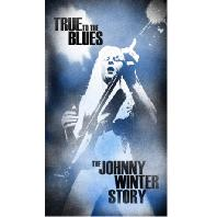 TRUE TO THE BLUES: THE JOHNNY WINTER STORY [BOX SET]