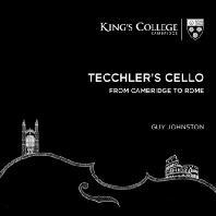 TECCHLER`S CELLO FROM CAMBRIDGE TO ROME/ GUY JOHNSTON [테클러의 첼로: 케임브리지 부터 로마까지]