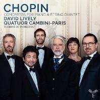 CONCERTOS FOR PIANO & STRING QUINTET/ DAVID LIVELY, QUATUOR CAMBINI-PARIS [쇼팽: 피아노와 현악 오중주를 위한 협주곡 1 & 2번]