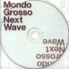 NEXT WAVE Mondo Grosso - Next Wave