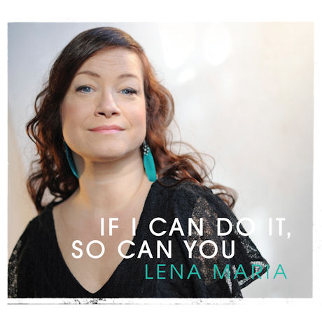 LENA MARIA - IF I CAN DO IT  SO CAN YOU
