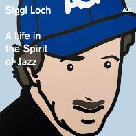 SIGGI LOCH: A LIFE IN THE SPIRIT OF JAZZ