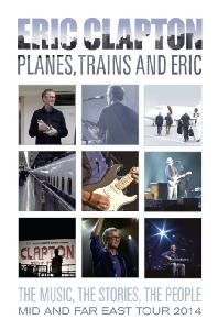 PLANES, TRAINS AND ERIC: MID AND FAR EAST TOUR 2014 [에릭 클랩튼: 2014 라이브 투어]