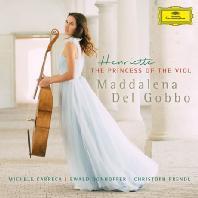HENRIETTE: THE PRINCESS OF THE VIOL/ MADDALENA DEL GOBBO [비올 공주 앙리에뜨를 위한 음악: 마레, 포르크레, 데르벨루아 - 마달레나 델 고보]